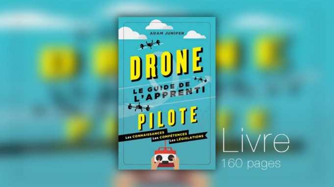 Drones Le guide de l'apprenti pilote